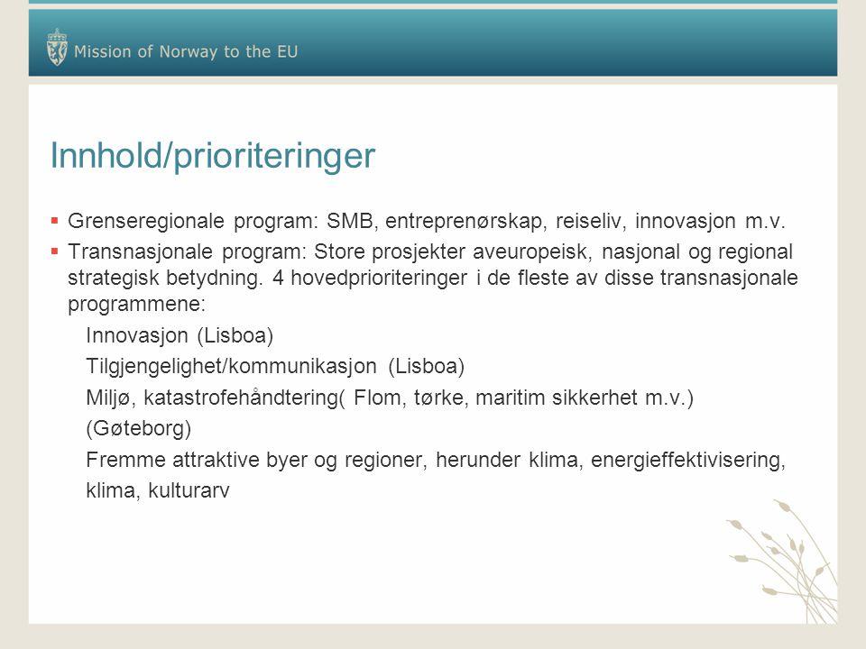 Innhold/prioriteringer  Grenseregionale program: SMB, entreprenørskap, reiseliv, innovasjon m.v.  Transnasjonale program: Store prosjekter aveuropei