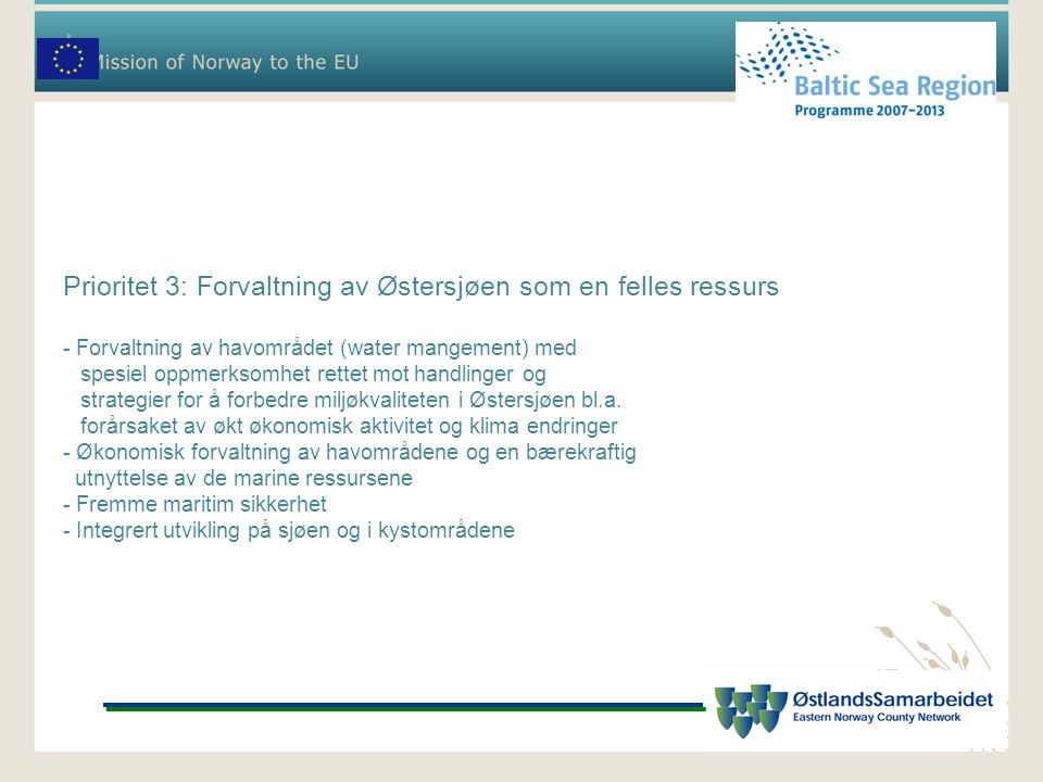 Prioritet 3: Forvaltning av Østersjøen som en felles ressurs - Forvaltning av havområdet (water mangement) med spesiel oppmerksomhet rettet mot handlinger og strategier for å forbedre miljøkvaliteten i Østersjøen bl.a.