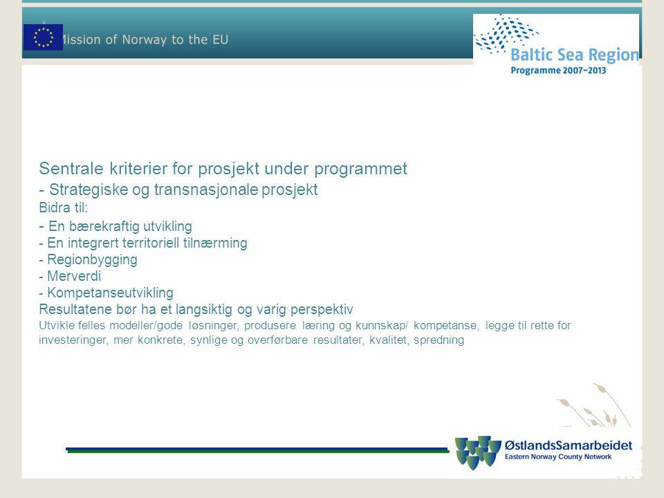 Sentrale kriterier for prosjekt under programmet - Strategiske og transnasjonale prosjekt Bidra til: - En bærekraftig utvikling - En integrert territo