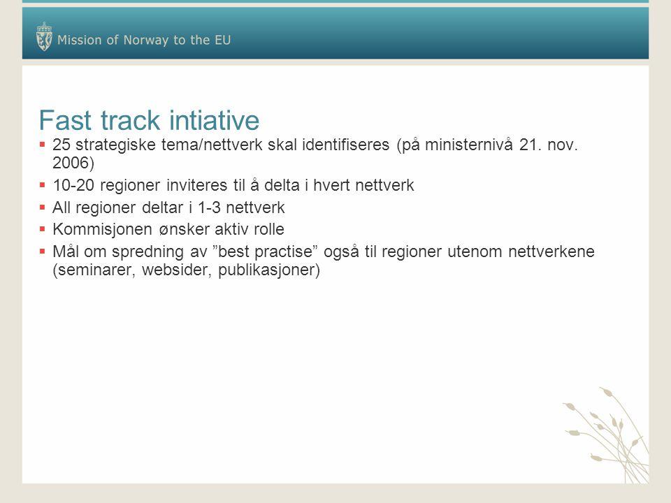 Fast track intiative  25 strategiske tema/nettverk skal identifiseres (på ministernivå 21. nov. 2006)  10-20 regioner inviteres til å delta i hvert