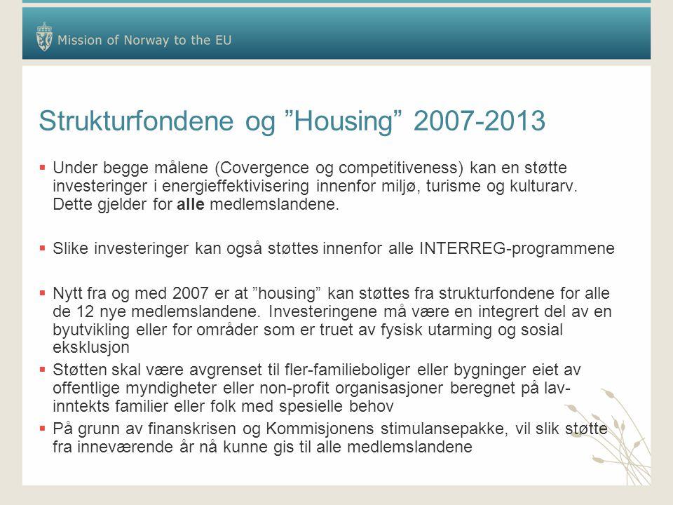 """Strukturfondene og """"Housing"""" 2007-2013  Under begge målene (Covergence og competitiveness) kan en støtte investeringer i energieffektivisering innenf"""