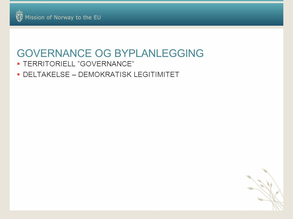 GOVERNANCE OG BYPLANLEGGING  TERRITORIELL GOVERNANCE  DELTAKELSE – DEMOKRATISK LEGITIMITET