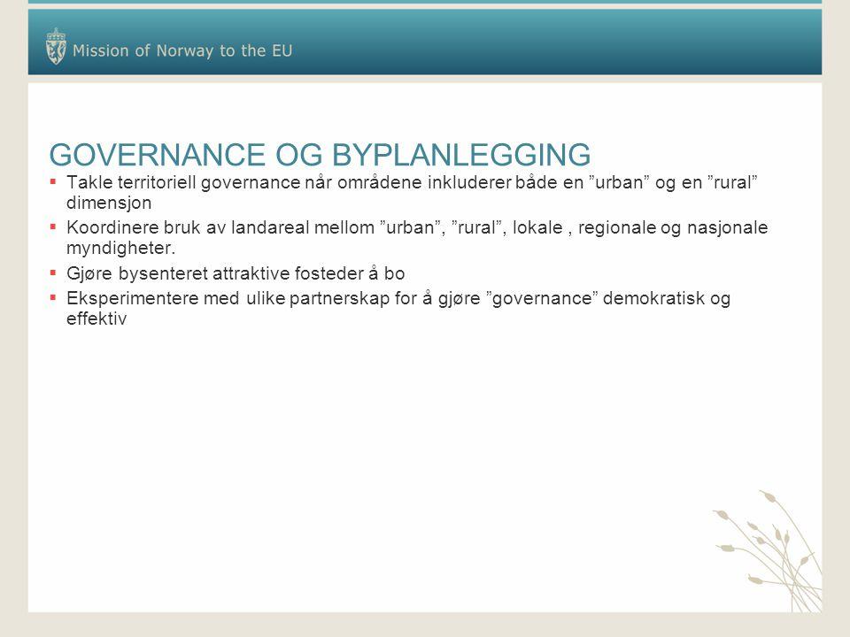 GOVERNANCE OG BYPLANLEGGING  Takle territoriell governance når områdene inkluderer både en urban og en rural dimensjon  Koordinere bruk av landareal mellom urban , rural , lokale, regionale og nasjonale myndigheter.