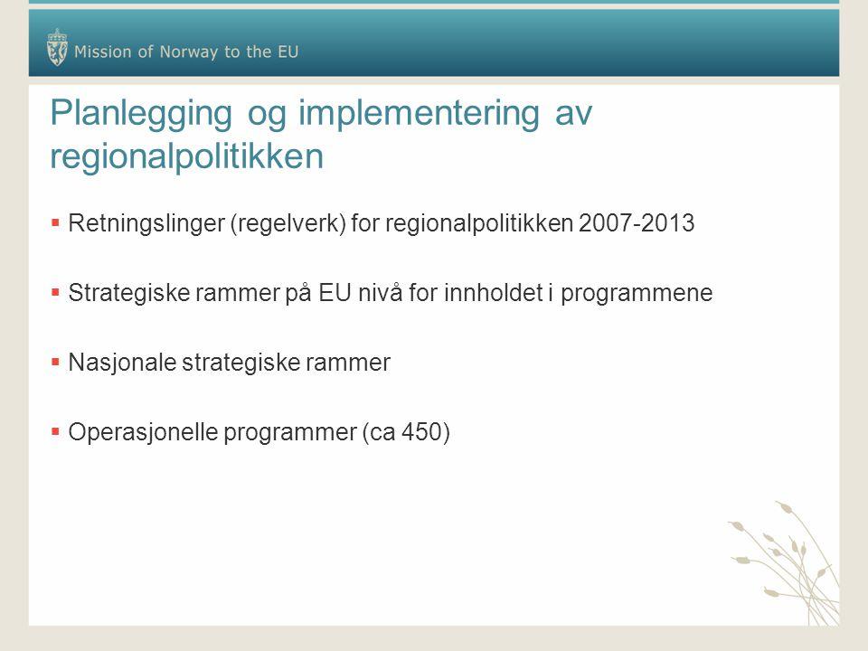 Planlegging og implementering av regionalpolitikken  Retningslinger (regelverk) for regionalpolitikken 2007-2013  Strategiske rammer på EU nivå for innholdet i programmene  Nasjonale strategiske rammer  Operasjonelle programmer (ca 450)