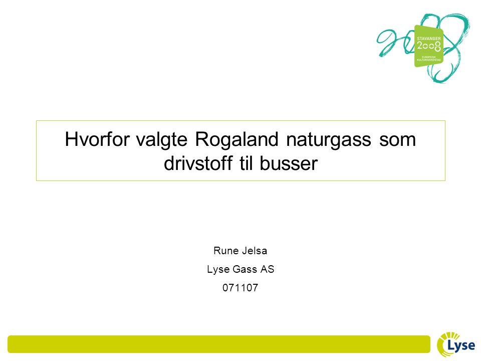 Hvorfor valgte Rogaland naturgass som drivstoff til busser Rune Jelsa Lyse Gass AS 071107