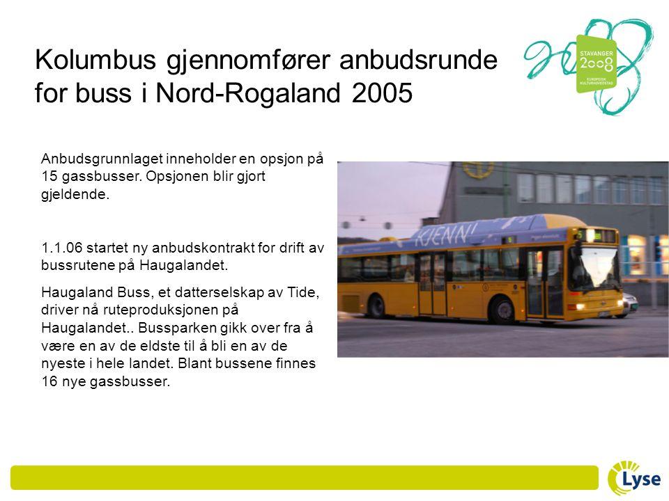 Kolumbus gjennomfører anbudsrunde for buss i Nord-Rogaland 2005 Anbudsgrunnlaget inneholder en opsjon på 15 gassbusser. Opsjonen blir gjort gjeldende.