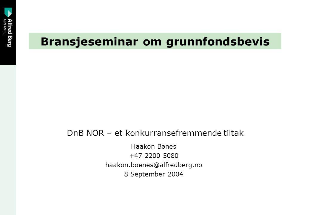 Bransjeseminar om grunnfondsbevis DnB NOR – et konkurransefremmende tiltak Haakon Bønes +47 2200 5080 haakon.boenes@alfredberg.no 8 September 2004