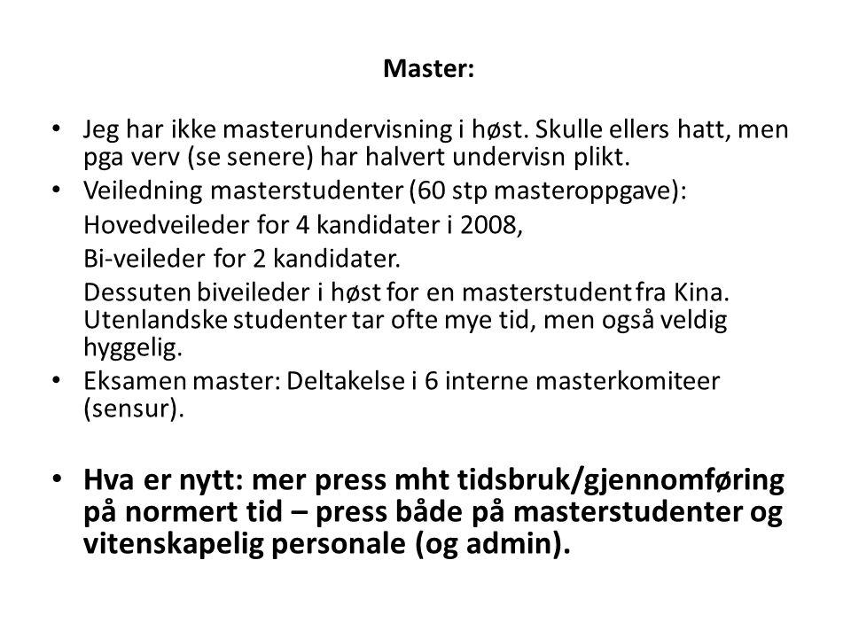 Master: • Jeg har ikke masterundervisning i høst. Skulle ellers hatt, men pga verv (se senere) har halvert undervisn plikt. • Veiledning masterstudent
