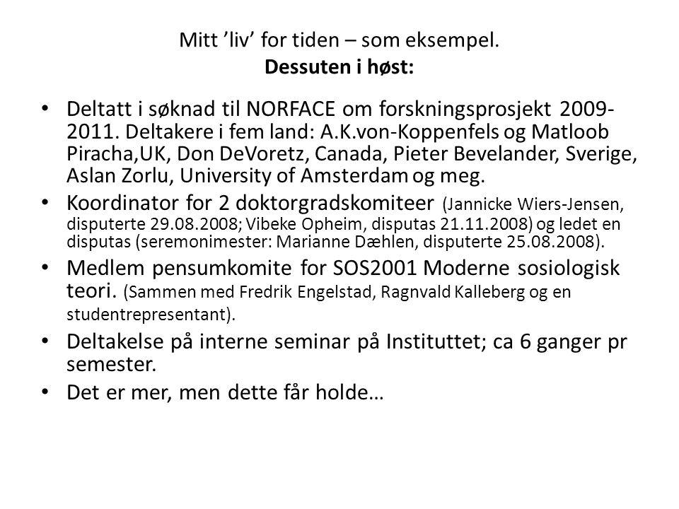 Mitt 'liv' for tiden – som eksempel. Dessuten i høst: • Deltatt i søknad til NORFACE om forskningsprosjekt 2009- 2011. Deltakere i fem land: A.K.von-K