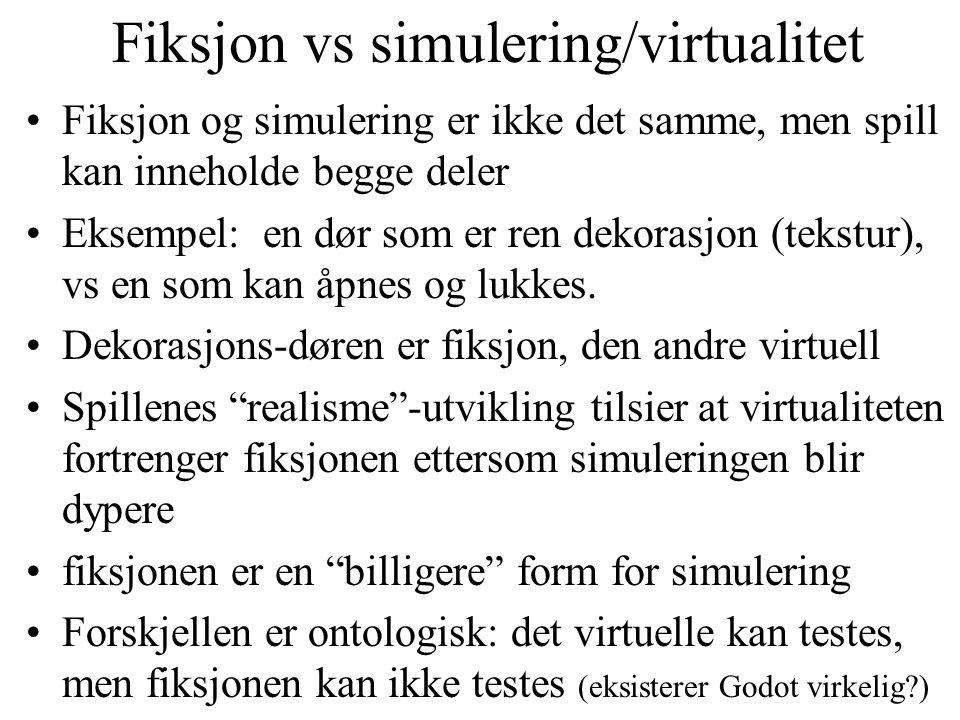 Fiksjon vs simulering/virtualitet •Fiksjon og simulering er ikke det samme, men spill kan inneholde begge deler •Eksempel: en dør som er ren dekorasjon (tekstur), vs en som kan åpnes og lukkes.