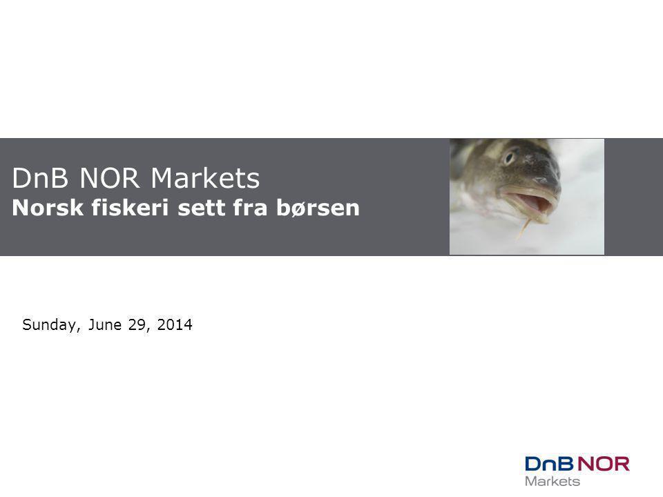 DnB NOR Markets Norsk fiskeri sett fra børsen Sunday, June 29, 2014