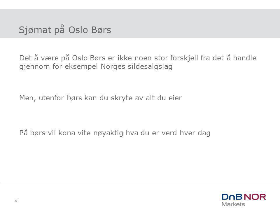 5 Sjømat på Oslo Børs Det å være på Oslo Børs er ikke noen stor forskjell fra det å handle gjennom for eksempel Norges sildesalgslag Men, utenfor børs