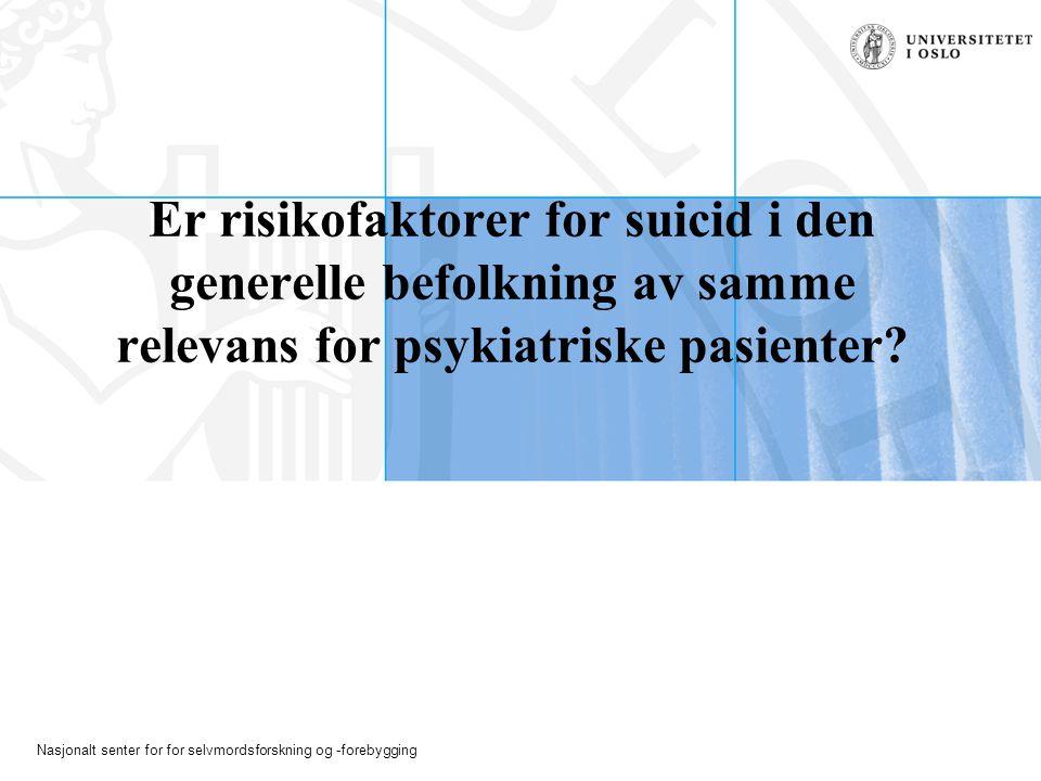 Nasjonalt senter for for selvmordsforskning og -forebygging Er risikofaktorer for suicid i den generelle befolkning av samme relevans for psykiatriske pasienter?
