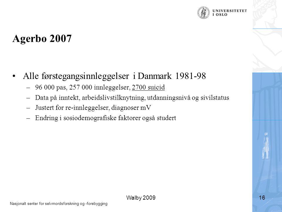 Nasjonalt senter for selvmordsforskning og -forebygging Walby 200916 Agerbo 2007 •Alle førstegangsinnleggelser i Danmark 1981-98 –96 000 pas, 257 000 innleggelser, 2700 suicid –Data på inntekt, arbeidslivstilknytning, utdanningsnivå og sivilstatus –Justert for re-innleggelser, diagnoser mV –Endring i sosiodemografiske faktorer også studert
