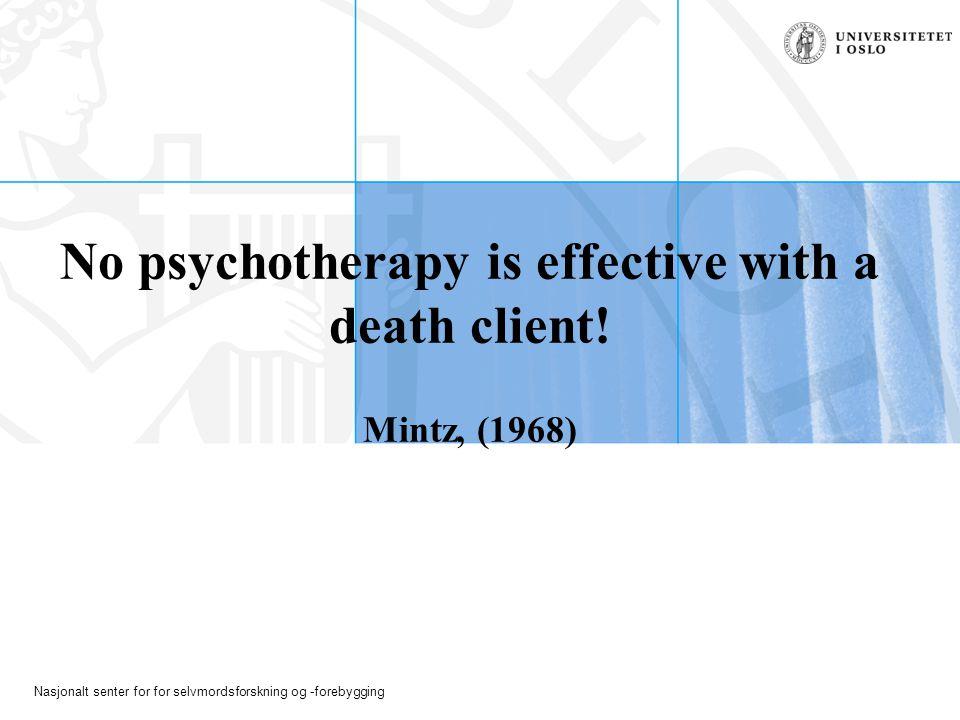 Nasjonalt senter for for selvmordsforskning og -forebygging No psychotherapy is effective with a death client.