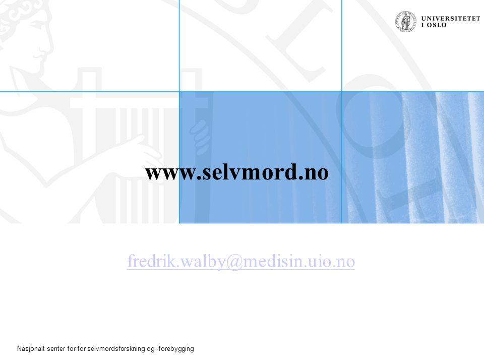 Nasjonalt senter for for selvmordsforskning og -forebygging www.selvmord.no fredrik.walby@medisin.uio.no