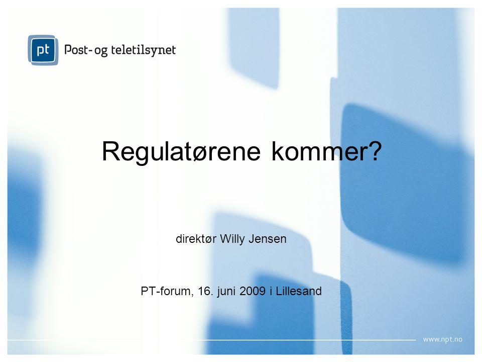 1 Regulatørene kommer direktør Willy Jensen PT-forum, 16. juni 2009 i Lillesand