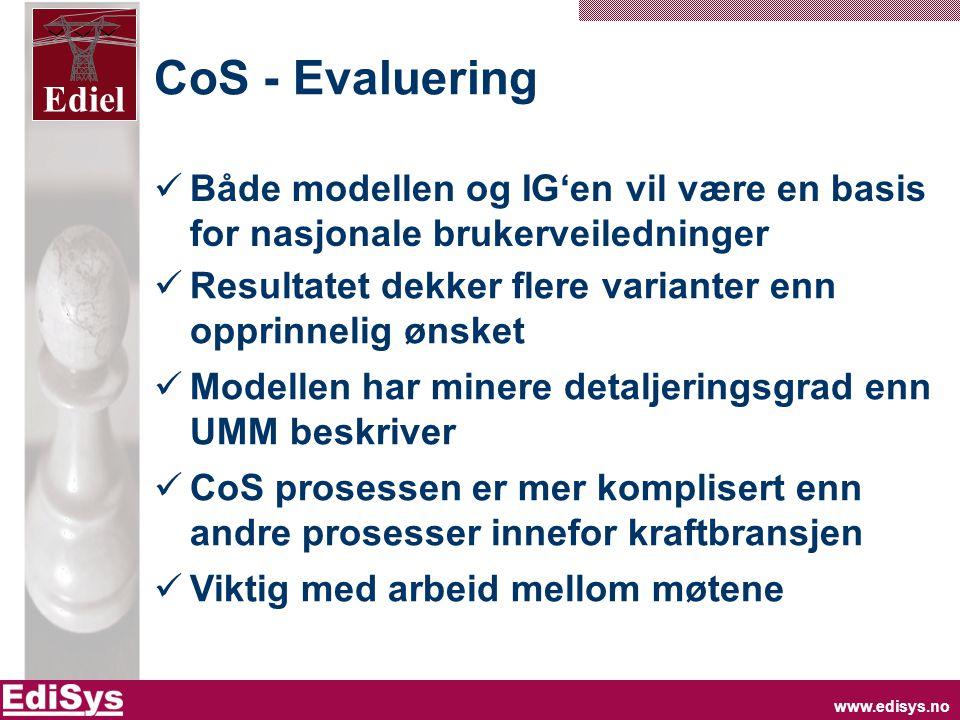 www.edisys.no Ediel CoS - Evaluering  Både modellen og IG'en vil være en basis for nasjonale brukerveiledninger  Resultatet dekker flere varianter enn opprinnelig ønsket  Modellen har minere detaljeringsgrad enn UMM beskriver  CoS prosessen er mer komplisert enn andre prosesser innefor kraftbransjen  Viktig med arbeid mellom møtene