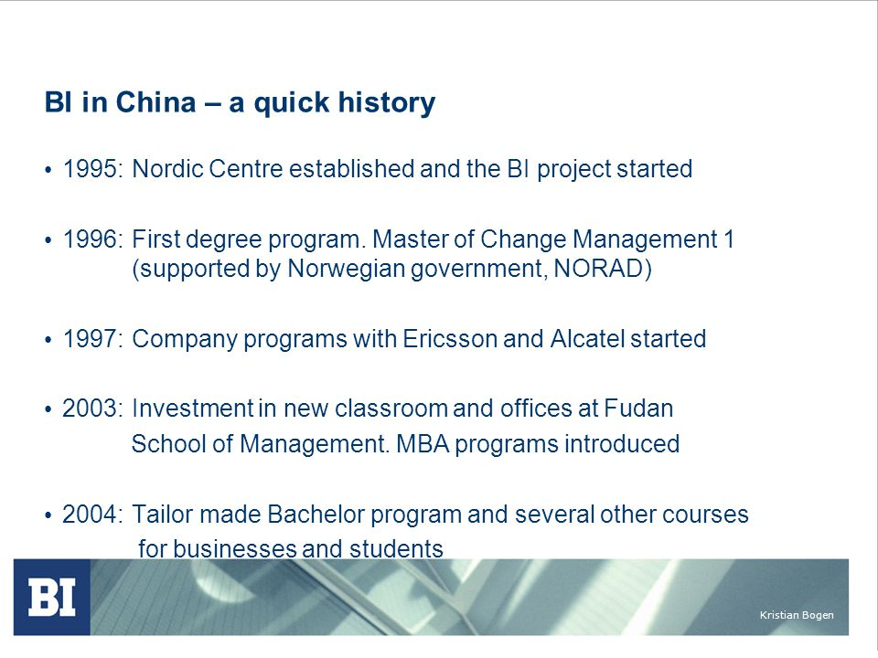 Kristian Bogen BI in China – a quick history • 1995: Nordic Centre established and the BI project started • 1996: First degree program. Master of Chan