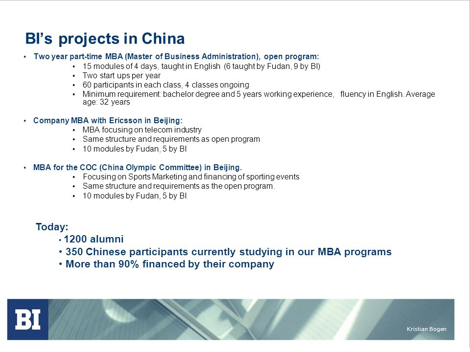 Kristian Bogen BI's projects in China • Two year part-time MBA (Master of Business Administration), open program: • 15 modules of 4 days, taught in En