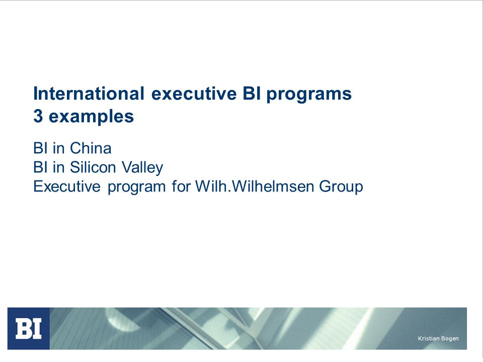 Kristian Bogen International executive BI programs 3 examples BI in China BI in Silicon Valley Executive program for Wilh.Wilhelmsen Group