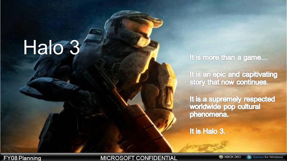 FY08 PlanningMICROSOFT CONFIDENTIAL Halo 3
