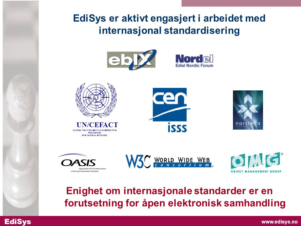 www.edisys.no EdiSys EdiSys er aktivt engasjert i arbeidet med internasjonal standardisering UN/CEFACT SIMPLE, TRANSPARENT AND EFFECTIVE PROCESSES FOR GLOBAL BUSINESS.