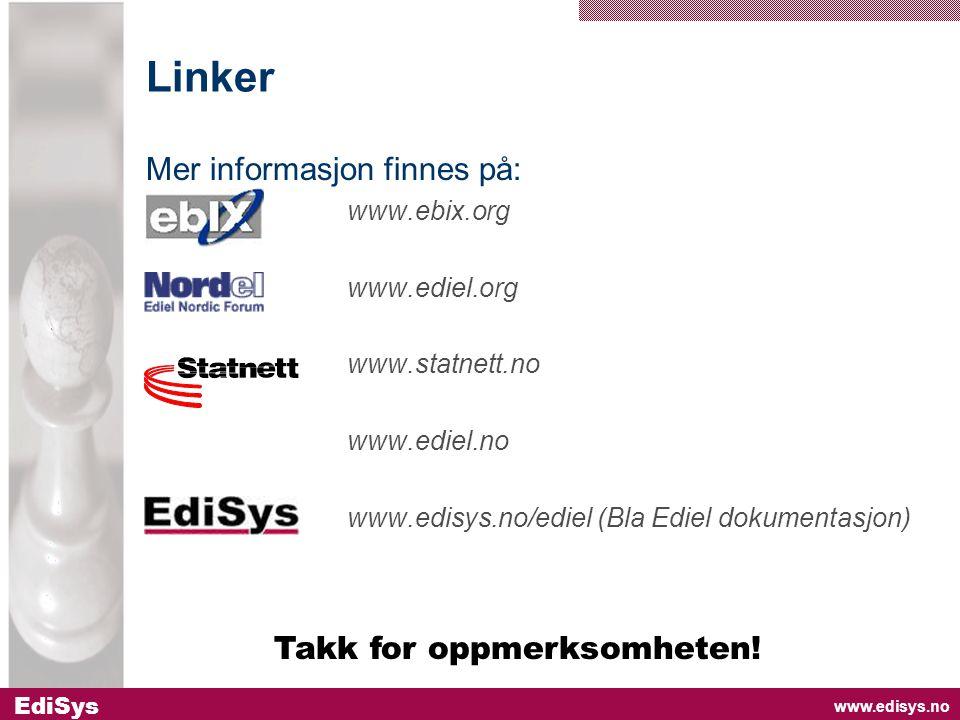 www.edisys.no EdiSys Linker Mer informasjon finnes på: www.ebix.org www.ediel.org www.statnett.no www.ediel.no www.edisys.no/ediel (Bla Ediel dokumentasjon) Takk for oppmerksomheten!