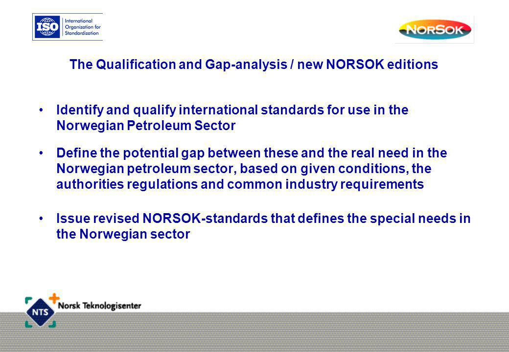 The Qualification and Gap-analysis / new NORSOK editions •Identify and qualify international standards for use in the Norwegian Petroleum Sector •Defi