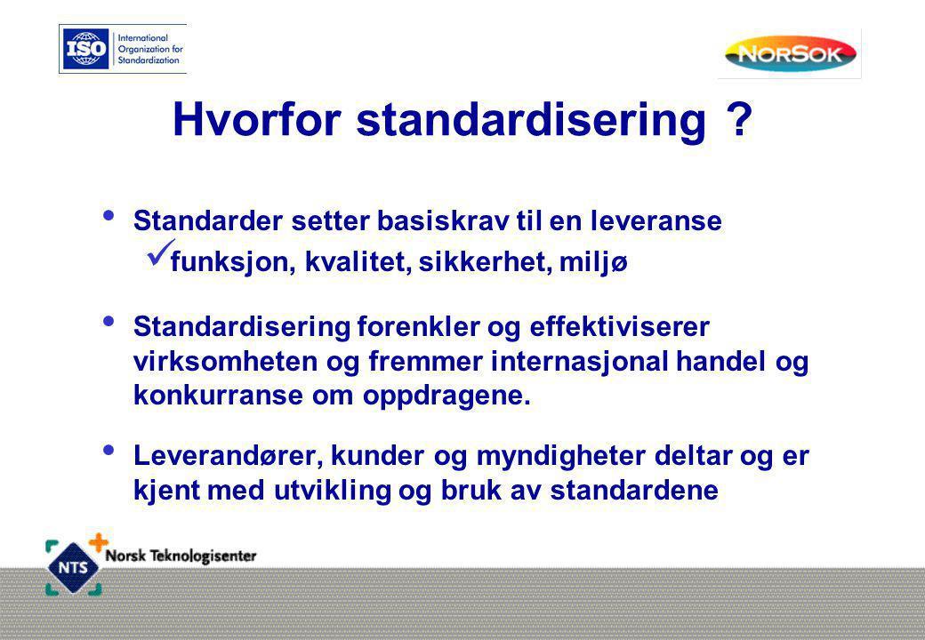 Hvorfor standardisering ? • Standarder setter basiskrav til en leveranse  funksjon, kvalitet, sikkerhet, miljø • Standardisering forenkler og effekti