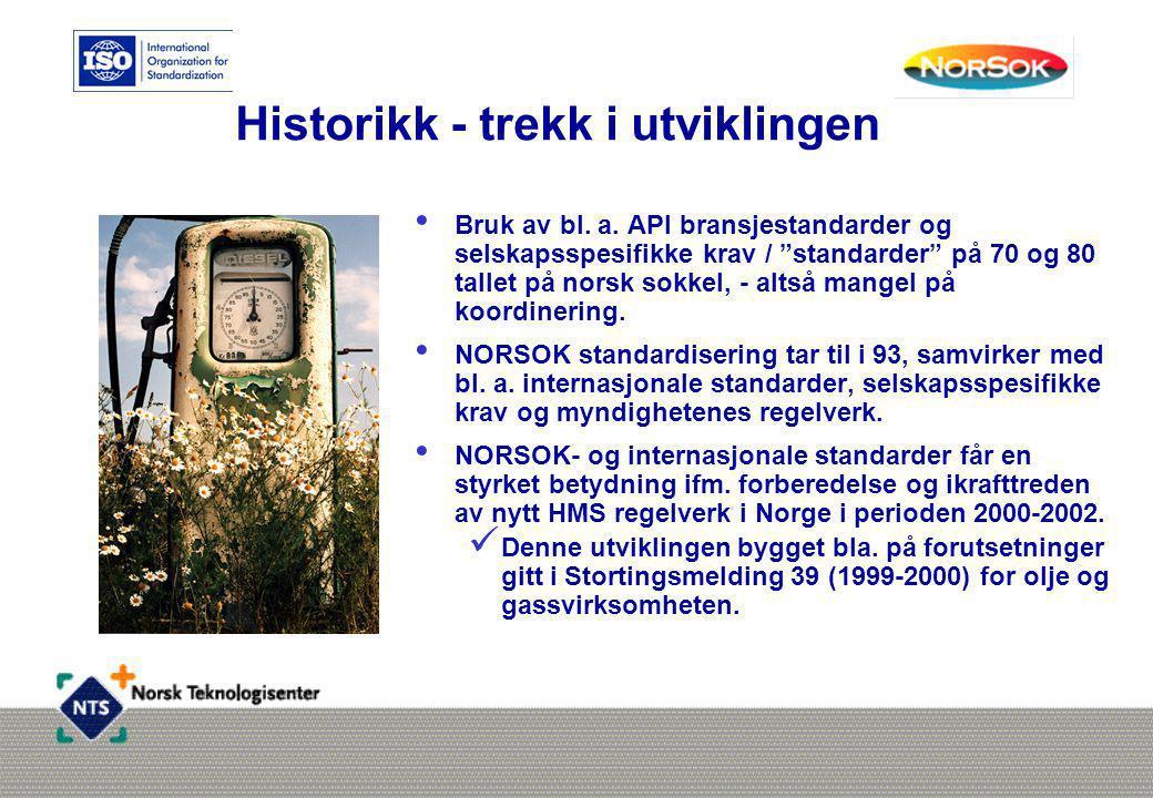 """Historikk - trekk i utviklingen • Bruk av bl. a. API bransjestandarder og selskapsspesifikke krav / """"standarder"""" på 70 og 80 tallet på norsk sokkel, -"""