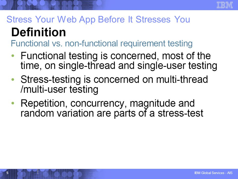 IBM Global Services - AIS 6 Stress Your Web App Before It Stresses You