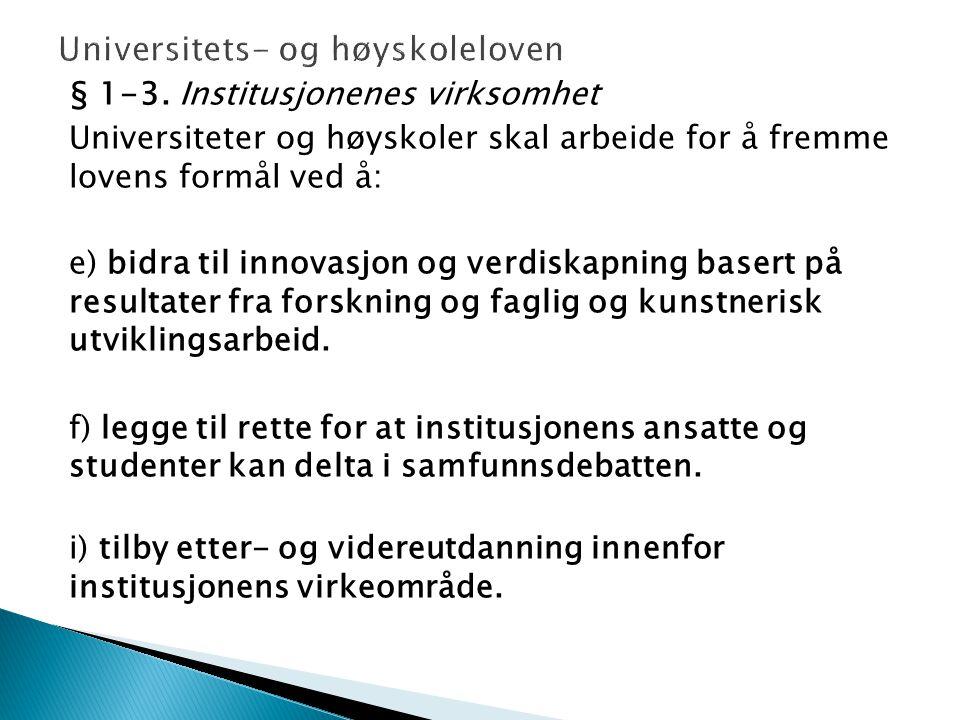 § 1-3. Institusjonenes virksomhet Universiteter og høyskoler skal arbeide for å fremme lovens formål ved å: e) bidra til innovasjon og verdiskapning b