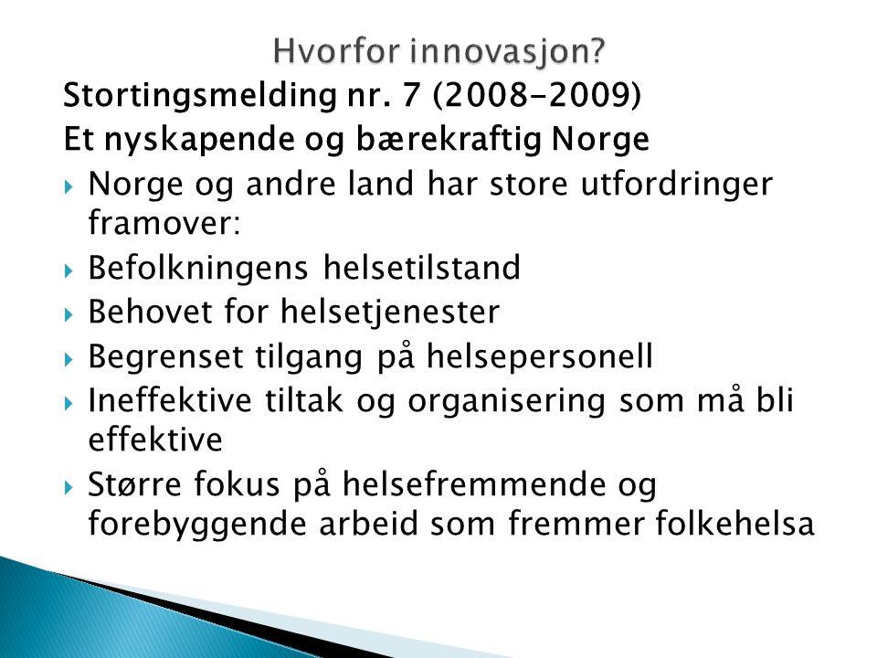 Stortingsmelding nr. 7 (2008-2009) Et nyskapende og bærekraftig Norge  Norge og andre land har store utfordringer framover:  Befolkningens helsetils