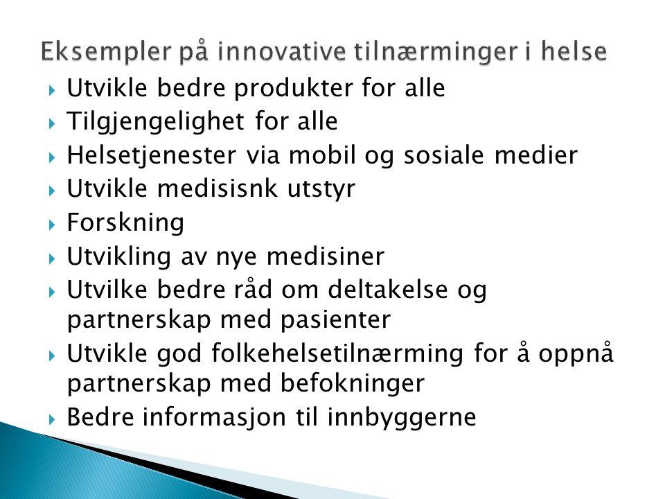  Utvikle bedre produkter for alle  Tilgjengelighet for alle  Helsetjenester via mobil og sosiale medier  Utvikle medisisnk utstyr  Forskning  Ut