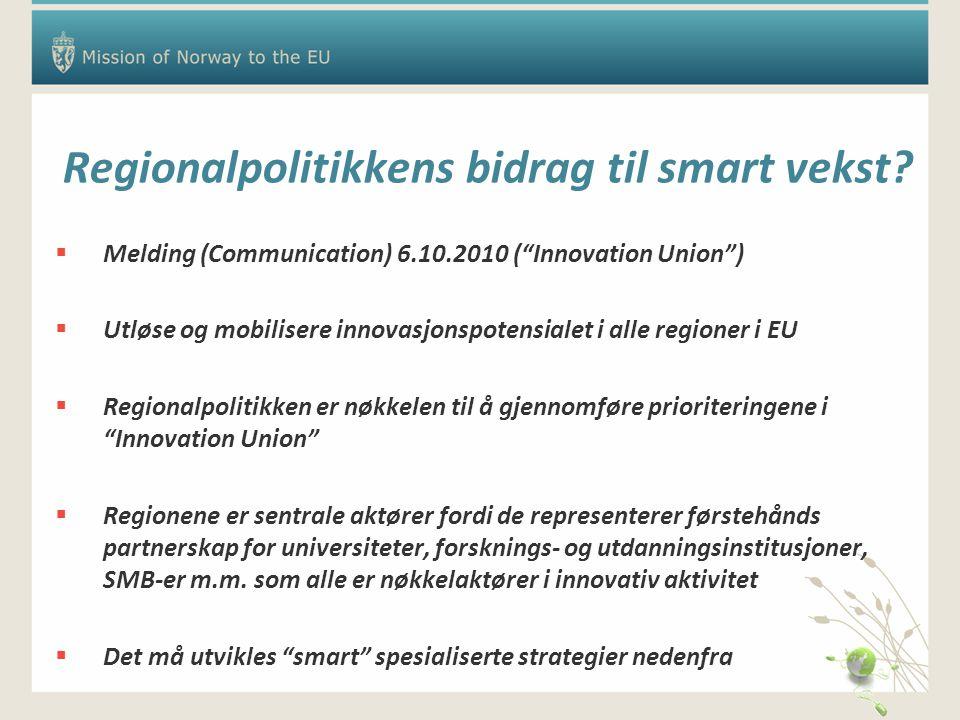 """Regionalpolitikkens bidrag til smart vekst?  Melding (Communication) 6.10.2010 (""""Innovation Union"""")  Utløse og mobilisere innovasjonspotensialet i a"""