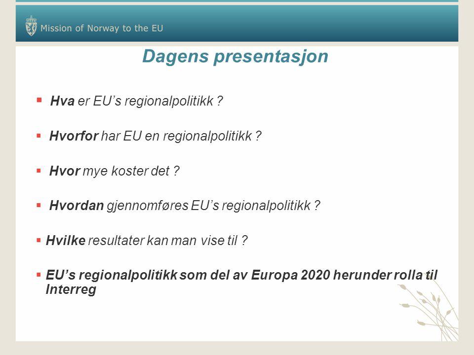 Dagens presentasjon  Hva er EU's regionalpolitikk ?  Hvorfor har EU en regionalpolitikk ?  Hvor mye koster det ?  Hvordan gjennomføres EU's region