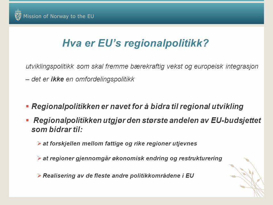 Hva er EU's regionalpolitikk? utviklingspolitikk som skal fremme bærekraftig vekst og europeisk integrasjon – det er ikke en omfordelingspolitikk  Re