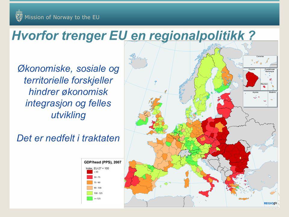 Hvorfor trenger EU en regionalpolitikk ? Økonomiske, sosiale og territorielle forskjeller hindrer økonomisk integrasjon og felles utvikling Det er ned