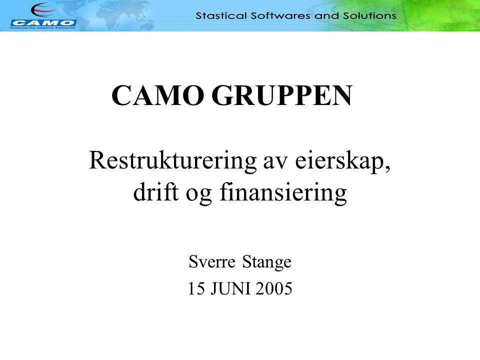 CAMO GRUPPEN Restrukturering av eierskap, drift og finansiering Sverre Stange 15 JUNI 2005