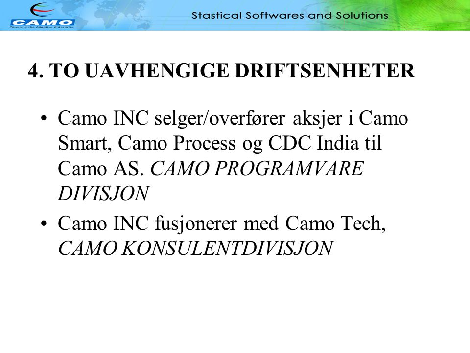 Software Division ALLE CAMO INC AKSJONÆRER BYTTER AKSJENE I CAMO INC TIL AKSJER I CAMO AS, Inanna As. 35% A.Jasti. 28% Consulting CAMO AS 100% Andre a