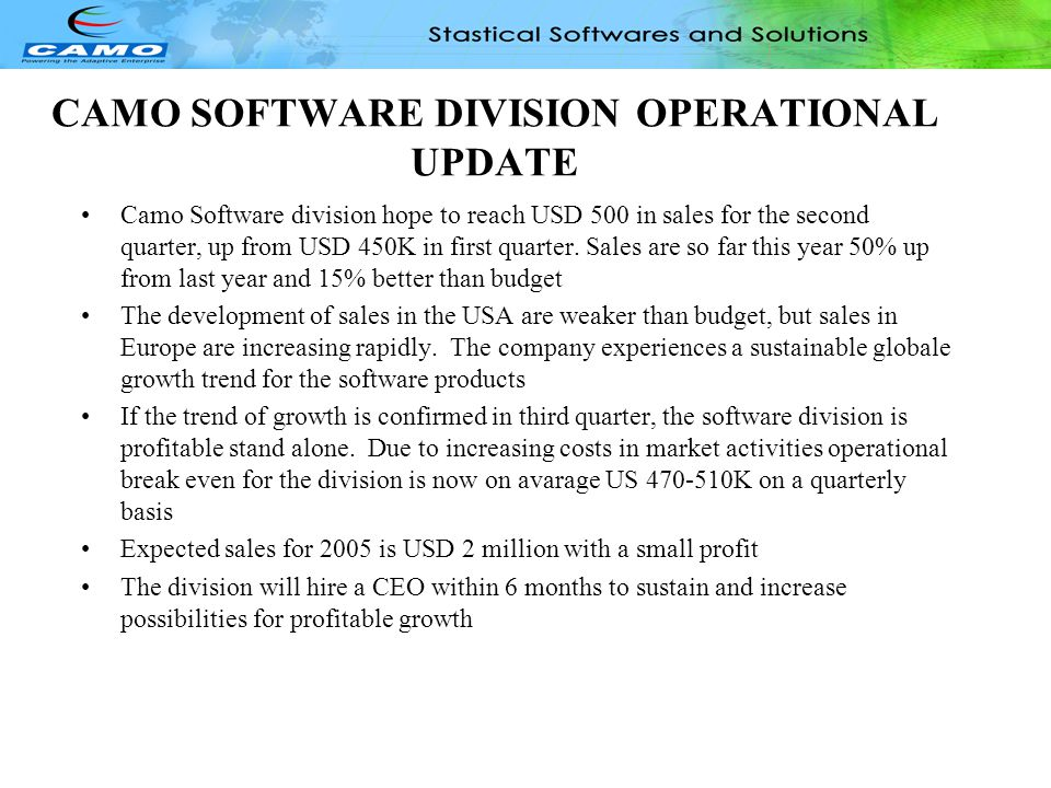 CAMO SOFTWARE DIVISION, OPERATIONAL UPDATE •Camo Software division hope to reach USD 500 in sales for the second quarter, up from USD 450K in first qu