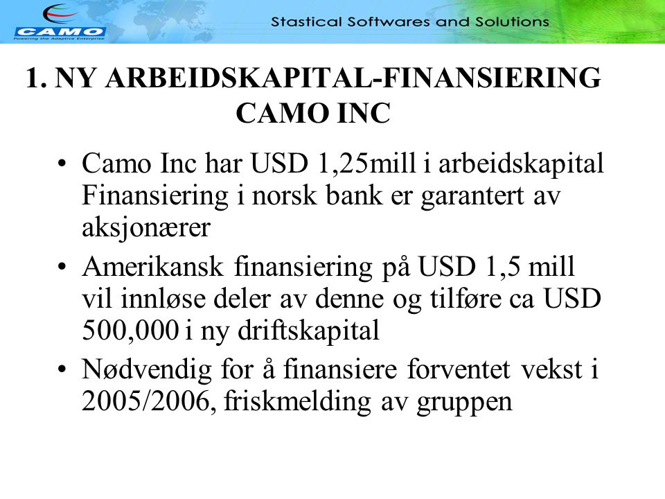 TEMA FOR PRESENTASJONEN 1.Ny arbeidskapitalfinansiering Camo INC 2.Konvertering av gjeld til aksjer i Camo INC, refinansiering 3.Endring av eierstrukt