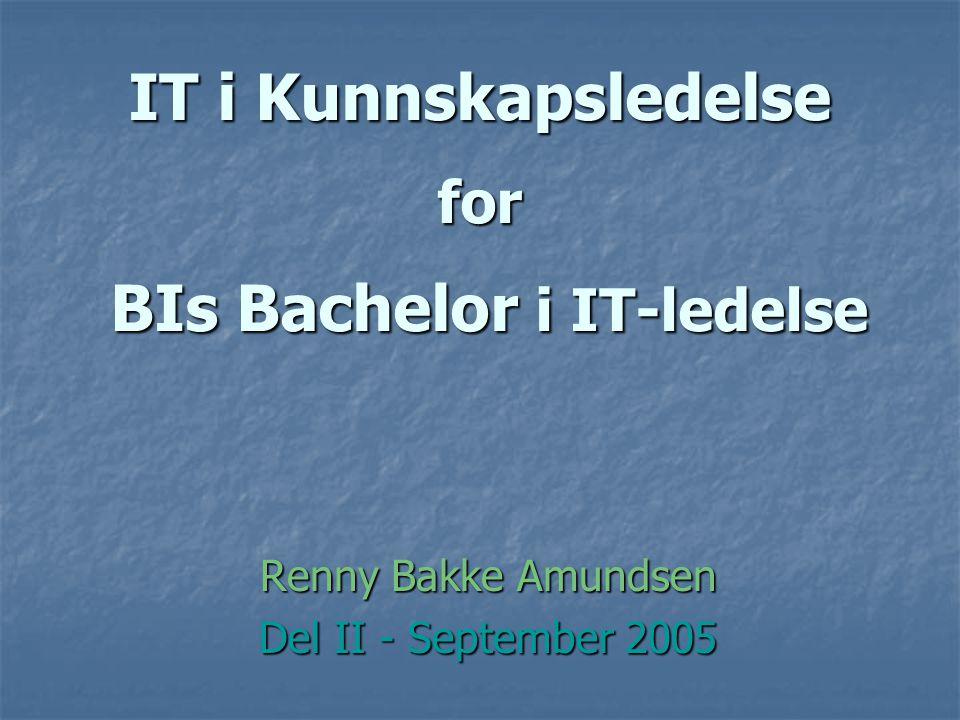 IT i Kunnskapsledelse for BIs Bachelor i IT-ledelse Renny Bakke Amundsen Del II - September 2005