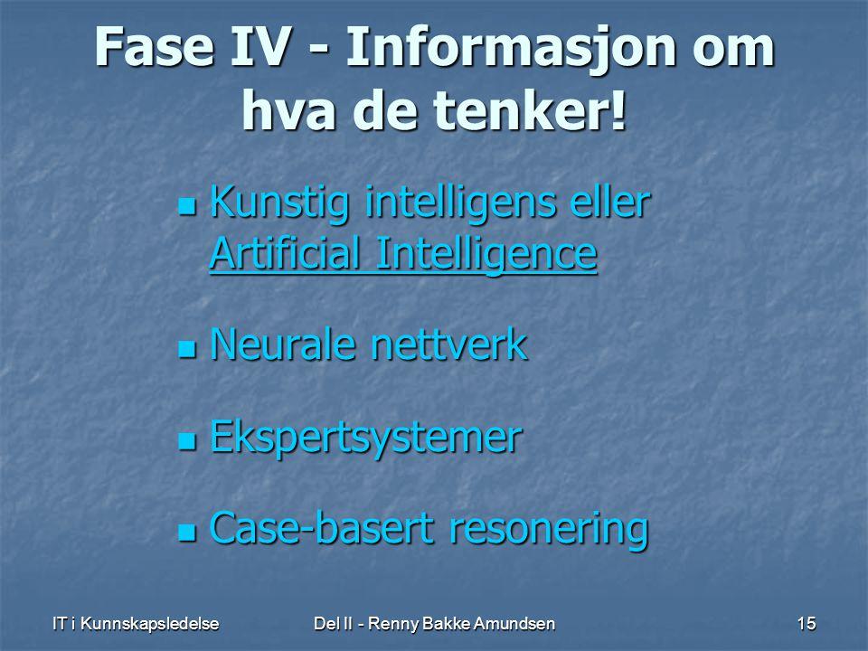 IT i KunnskapsledelseDel II - Renny Bakke Amundsen15 Fase IV - Informasjon om hva de tenker.