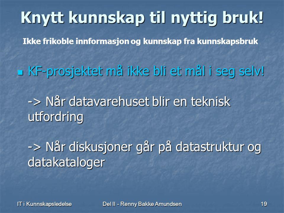 IT i KunnskapsledelseDel II - Renny Bakke Amundsen19 Knytt kunnskap til nyttig bruk.