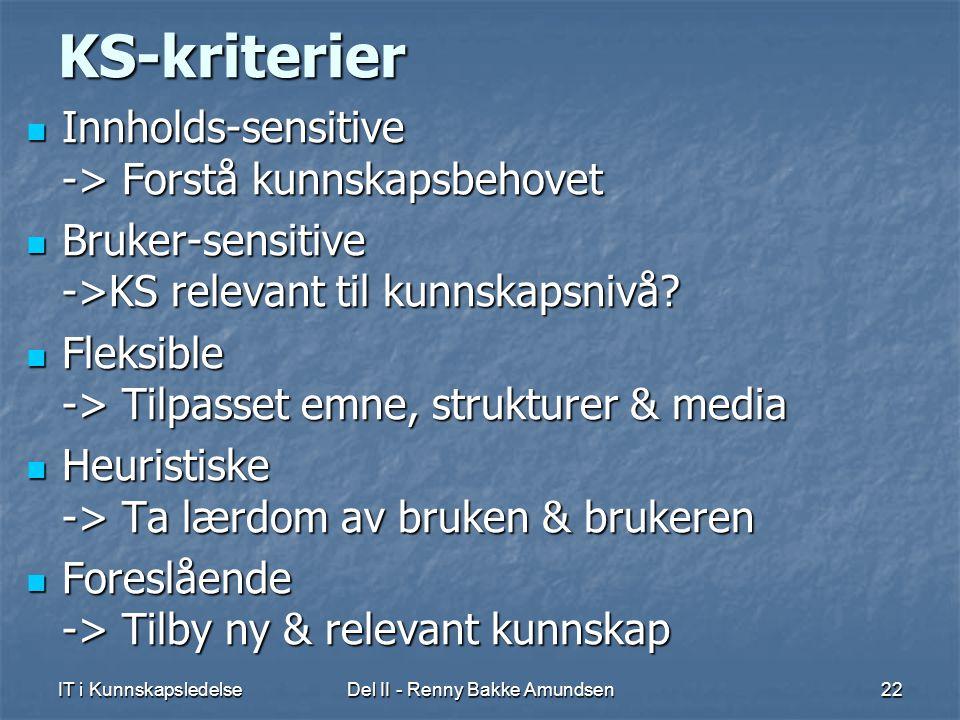 IT i KunnskapsledelseDel II - Renny Bakke Amundsen22 KS-kriterier  Innholds-sensitive -> Forstå kunnskapsbehovet  Bruker-sensitive ->KS relevant til kunnskapsnivå.