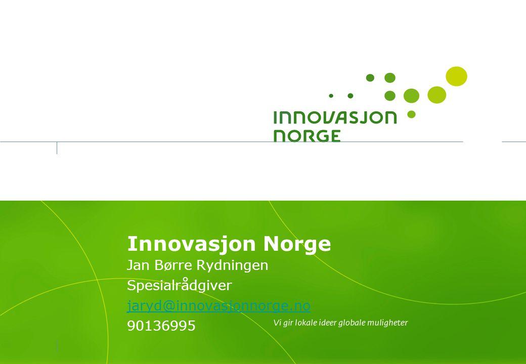 Innovasjon Norge Jan Børre Rydningen Spesialrådgiver jaryd@innovasjonnorge.no 90136995