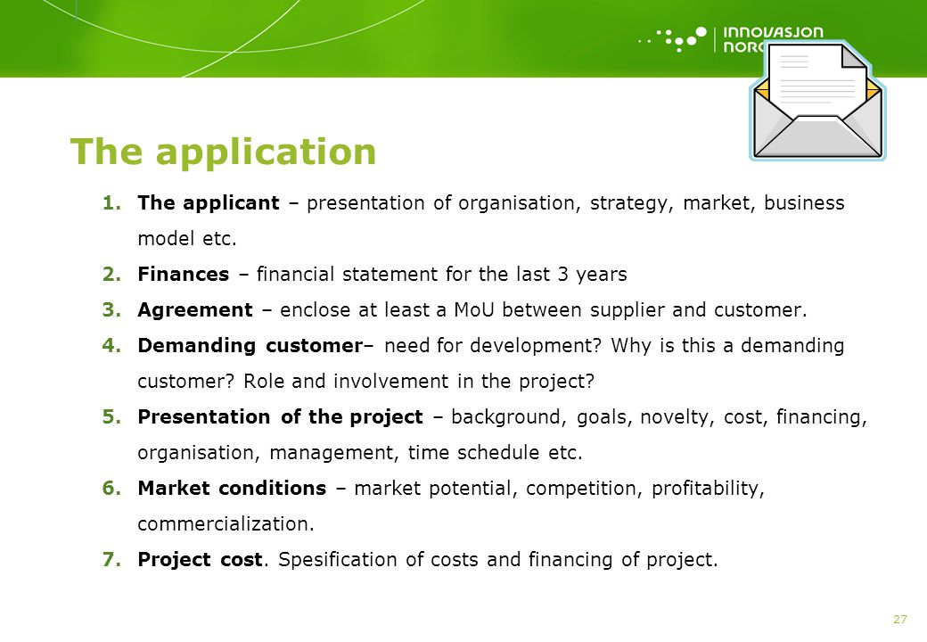 27 The application 1.The applicant – presentation of organisation, strategy, market, business model etc.