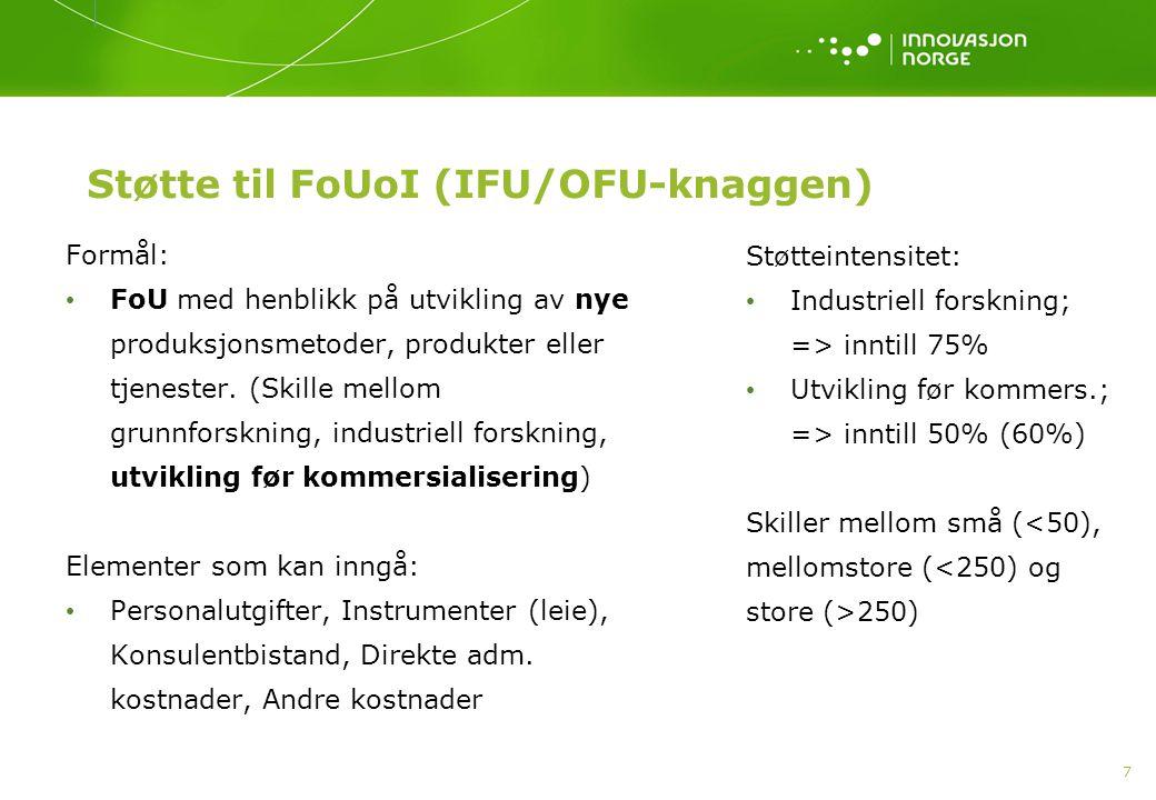 7 Støtte til FoUoI (IFU/OFU-knaggen) Formål: • FoU med henblikk på utvikling av nye produksjonsmetoder, produkter eller tjenester. (Skille mellom grun